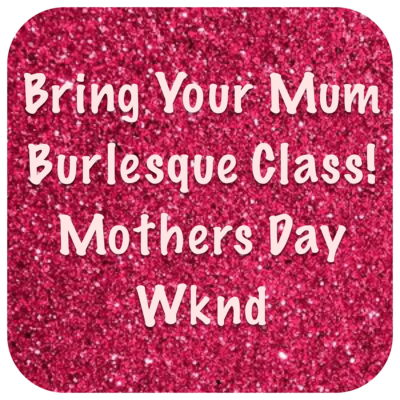 Mother's Day Burlesque Workshop